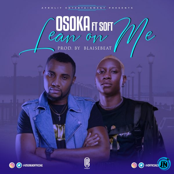 Osoka Ft. Soft – Lean On Me